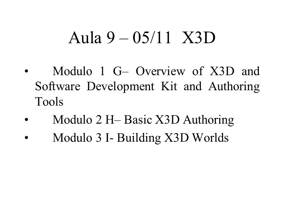 Aula 10 – 12/11OpenSG Estruturas de dados para sistemas de RV Modulo 1 J– OpenSG Basics Modulo 2 K– Field and Field Containers, Special Node Cores and Materials Modulo 3 L- Action and Traversals, Window, Loader, Creating new Field Containers classes