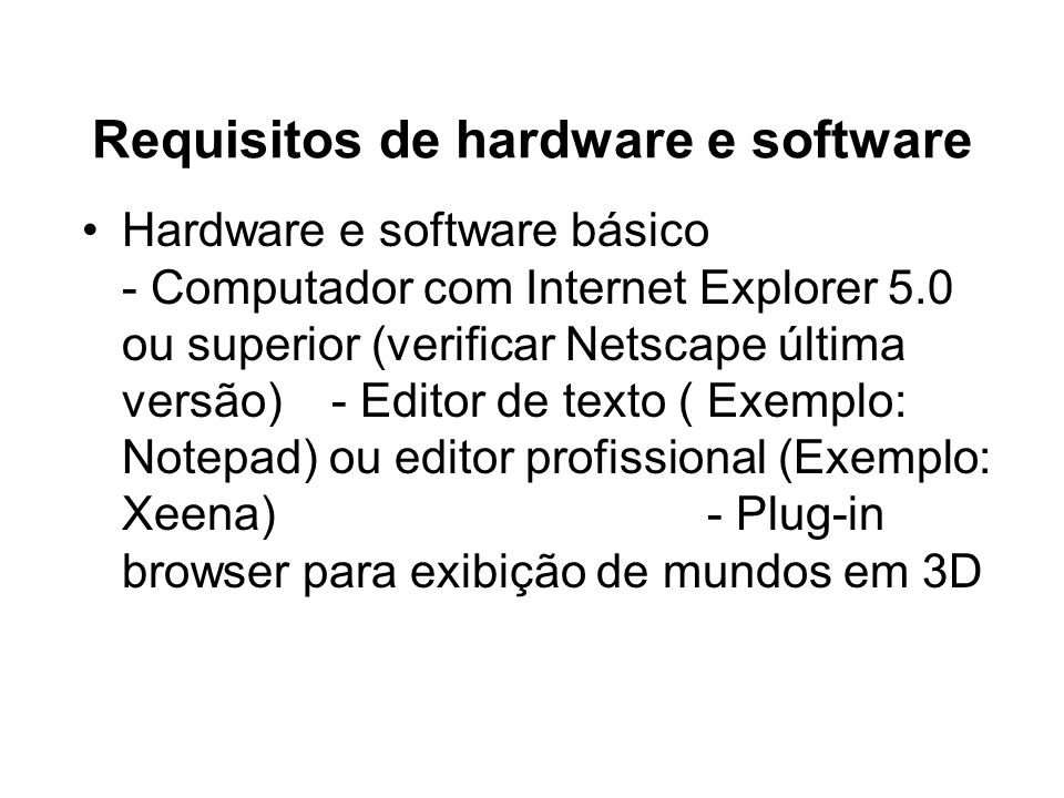 Requisitos de hardware e software Hardware e software básico - Computador com Internet Explorer 5.0 ou superior (verificar Netscape última versão) - E