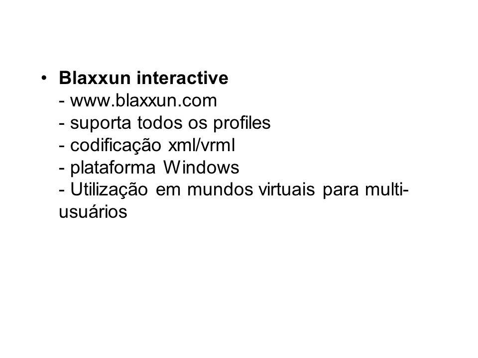 Blaxxun interactive - www.blaxxun.com - suporta todos os profiles - codificação xml/vrml - plataforma Windows - Utilização em mundos virtuais para multi- usuários