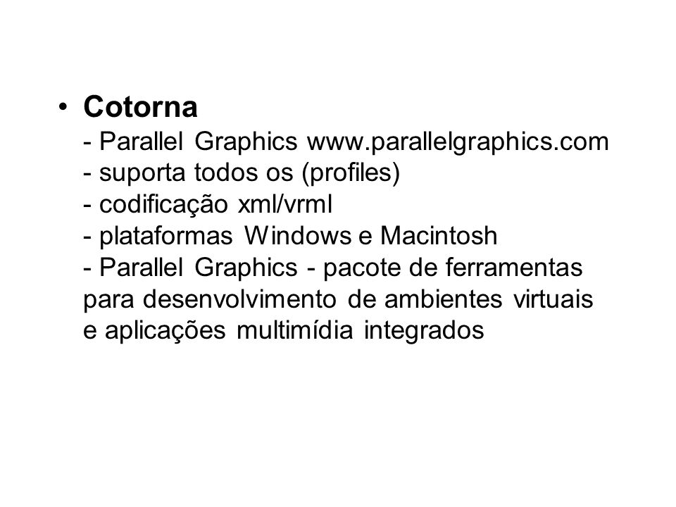 Cotorna - Parallel Graphics www.parallelgraphics.com - suporta todos os (profiles) - codificação xml/vrml - plataformas Windows e Macintosh - Parallel