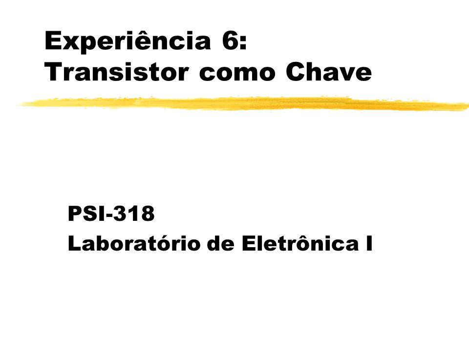 Experiência 6: Transistor como Chave PSI-318 Laboratório de Eletrônica I