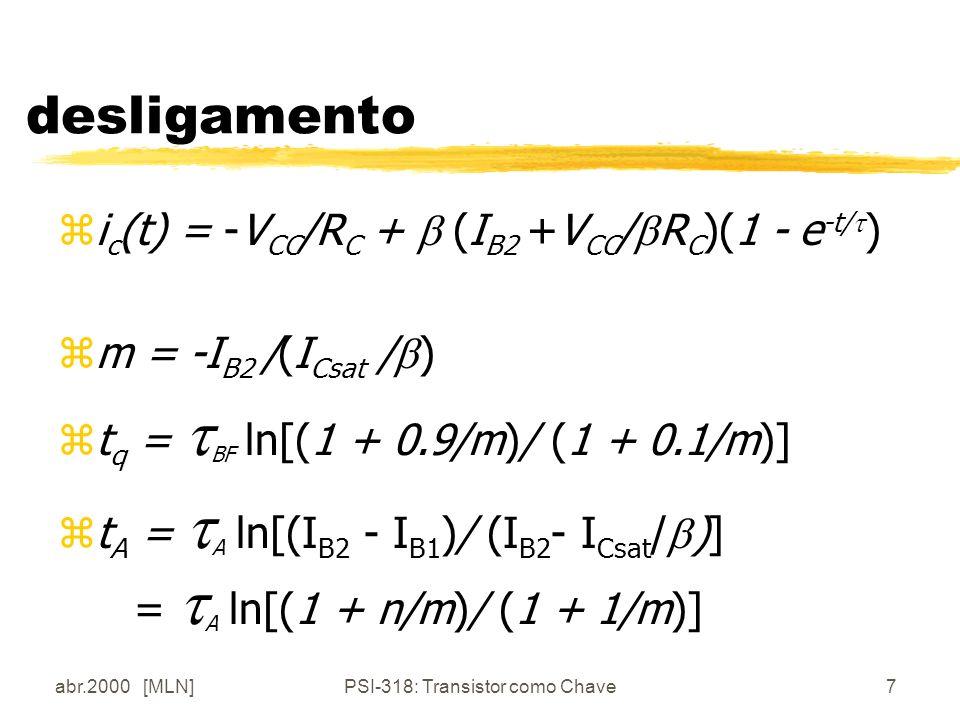 abr.2000 [MLN]PSI-318: Transistor como Chave7 desligamento zi c (t) = -V CC /R C + (I B2 +V CC / R C )(1 - e -t/ ) zm = -I B2 /(I Csat / ) zt q = BF l