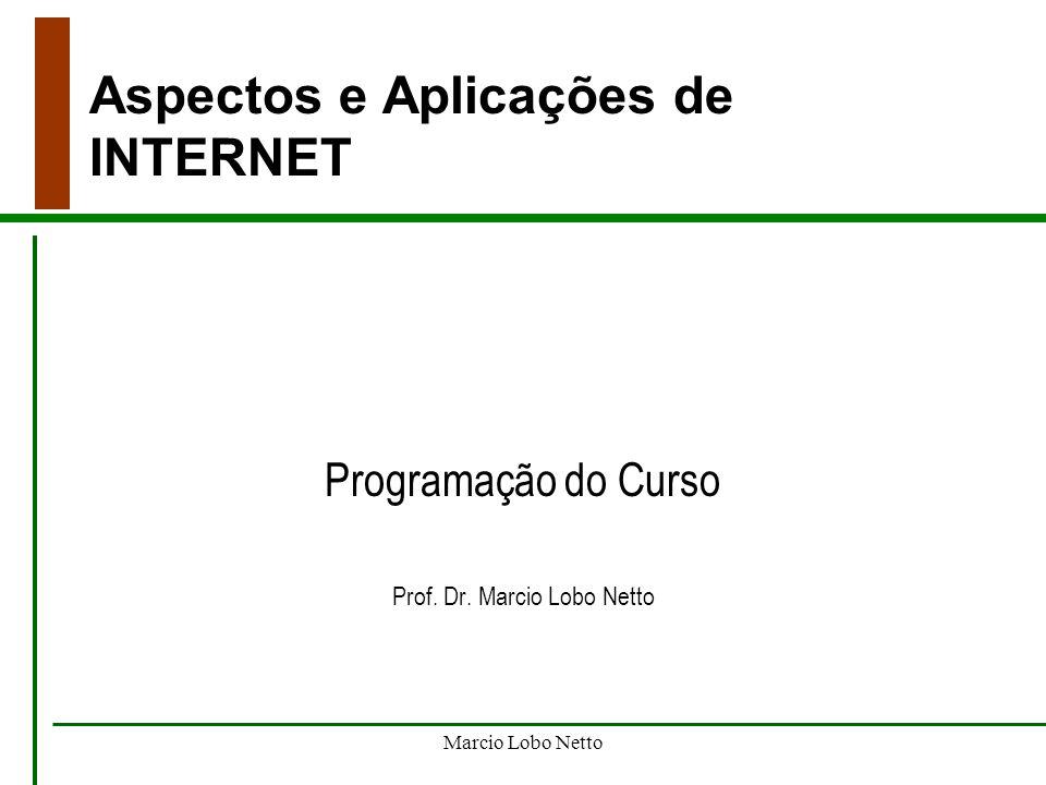 Marcio Lobo Netto Aspectos e Aplicações de INTERNET Programação do Curso Prof. Dr. Marcio Lobo Netto