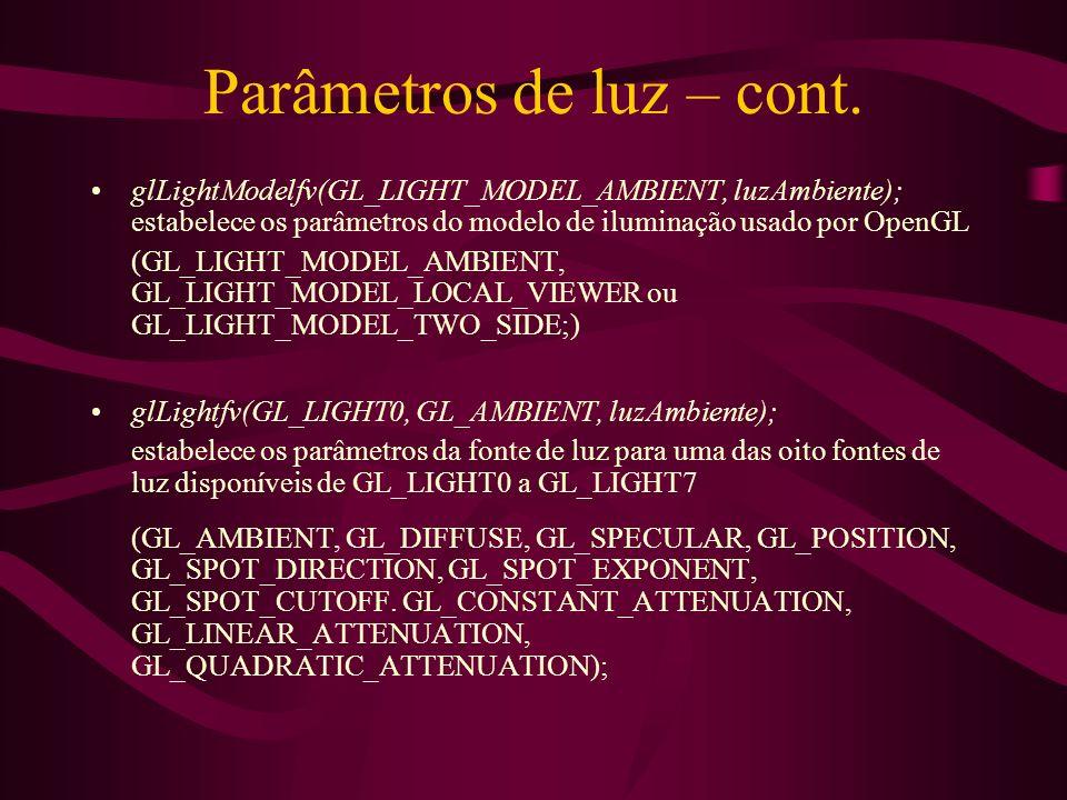 Parâmetros de luz – cont. glLightModelfv(GL_LIGHT_MODEL_AMBIENT, luzAmbiente); estabelece os parâmetros do modelo de iluminação usado por OpenGL (GL_L