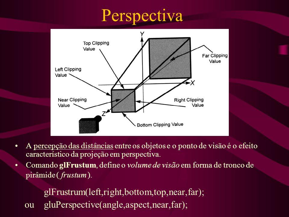 Perspectiva A percepção das distâncias entre os objetos e o ponto de visão é o efeito característico da projeção em perspectiva. Comando glFrustum, de