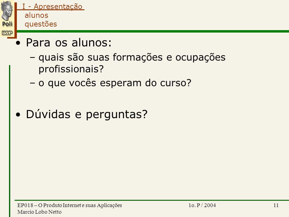 I - Apresentação 1o. P / 2004EP018 – O Produto Internet e suas Aplicações Marcio Lobo Netto 11 alunos questões Para os alunos: –quais são suas formaçõ