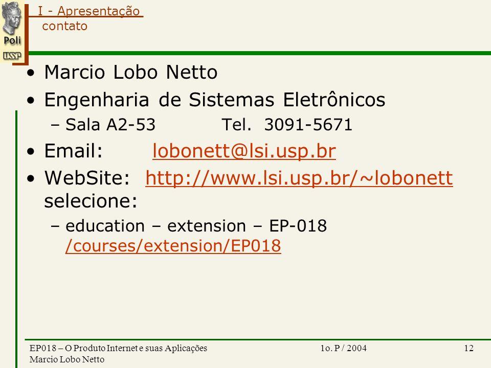 I - Apresentação 1o. P / 2004EP018 – O Produto Internet e suas Aplicações Marcio Lobo Netto 12 contato Marcio Lobo Netto Engenharia de Sistemas Eletrô