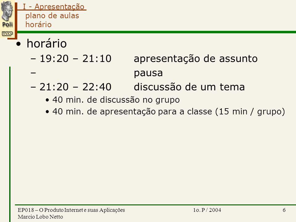 I - Apresentação 1o. P / 2004EP018 – O Produto Internet e suas Aplicações Marcio Lobo Netto 6 plano de aulas horário horário –19:20 – 21:10apresentaçã