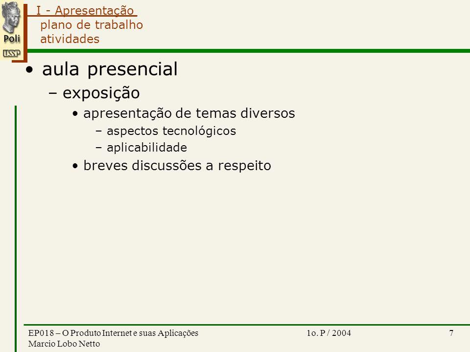 I - Apresentação 1o. P / 2004EP018 – O Produto Internet e suas Aplicações Marcio Lobo Netto 7 plano de trabalho atividades aula presencial –exposição