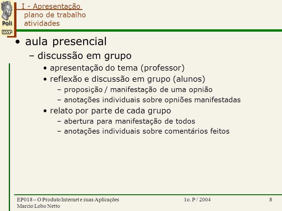 I - Apresentação 1o. P / 2004EP018 – O Produto Internet e suas Aplicações Marcio Lobo Netto 8 plano de trabalho atividades aula presencial –discussão