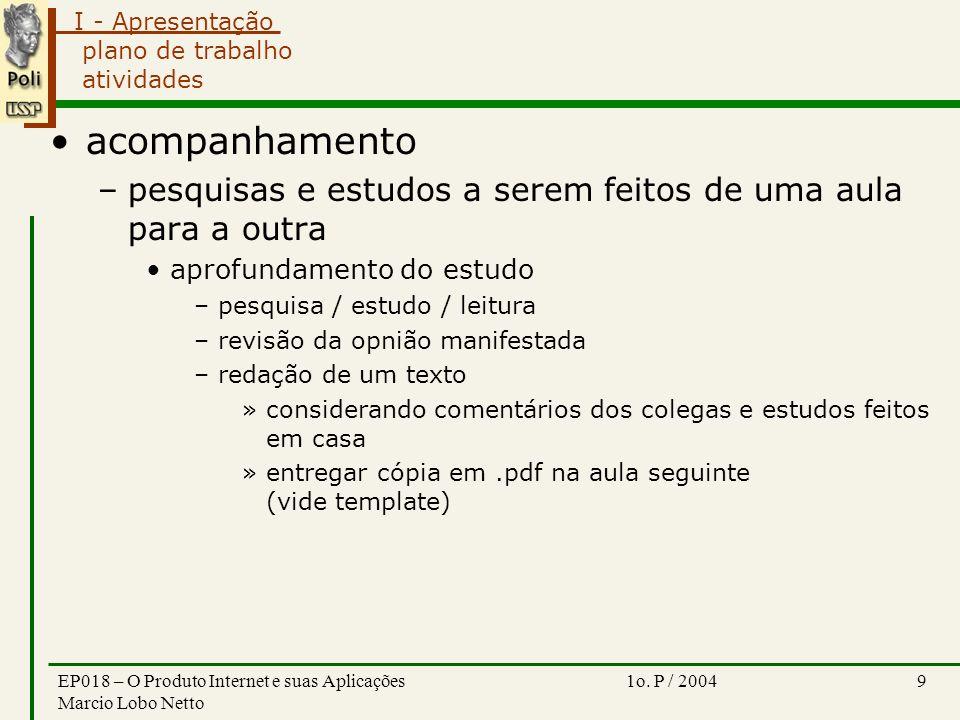 I - Apresentação 1o. P / 2004EP018 – O Produto Internet e suas Aplicações Marcio Lobo Netto 9 plano de trabalho atividades acompanhamento –pesquisas e