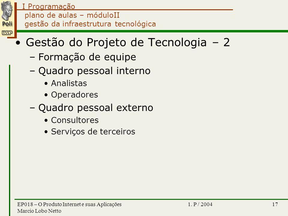 I Programação 1. P / 2004EP018 – O Produto Internet e suas Aplicações Marcio Lobo Netto 17 plano de aulas – móduloII gestão da infraestrutura tecnológ