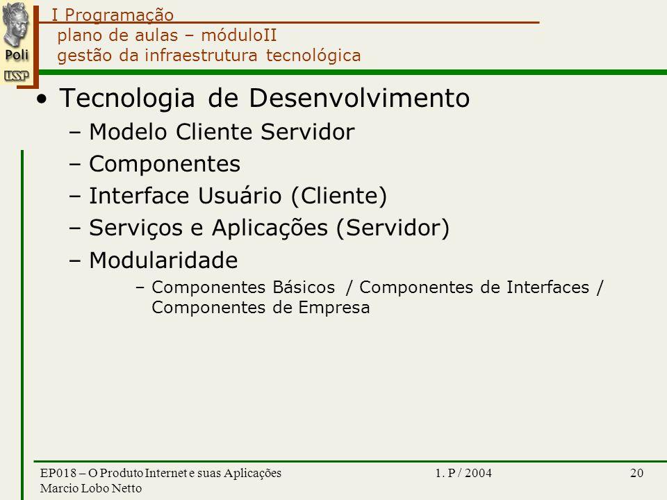 I Programação 1. P / 2004EP018 – O Produto Internet e suas Aplicações Marcio Lobo Netto 20 plano de aulas – móduloII gestão da infraestrutura tecnológ