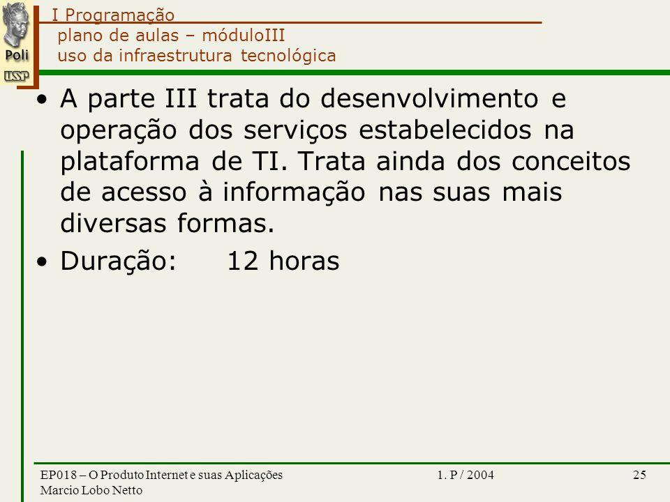 I Programação 1. P / 2004EP018 – O Produto Internet e suas Aplicações Marcio Lobo Netto 25 plano de aulas – móduloIII uso da infraestrutura tecnológic