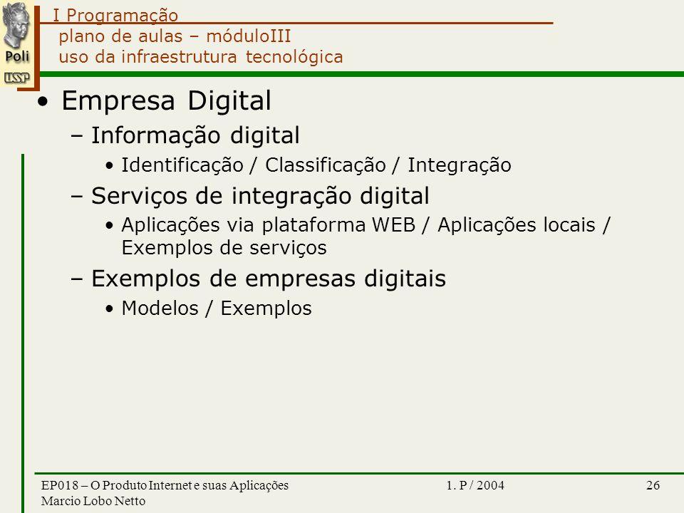 I Programação 1. P / 2004EP018 – O Produto Internet e suas Aplicações Marcio Lobo Netto 26 plano de aulas – móduloIII uso da infraestrutura tecnológic