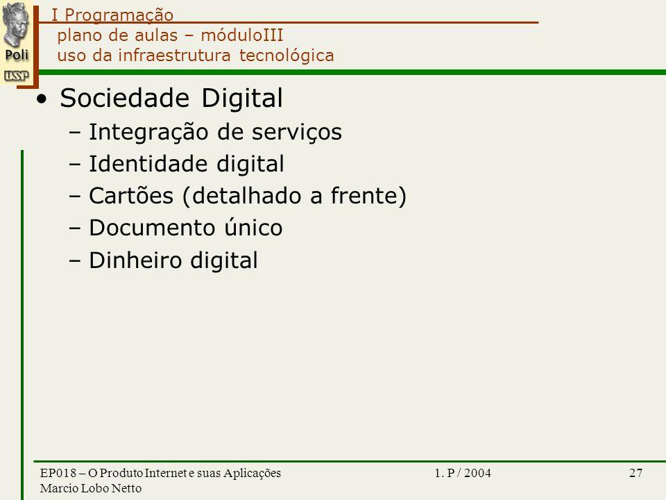 I Programação 1. P / 2004EP018 – O Produto Internet e suas Aplicações Marcio Lobo Netto 27 plano de aulas – móduloIII uso da infraestrutura tecnológic
