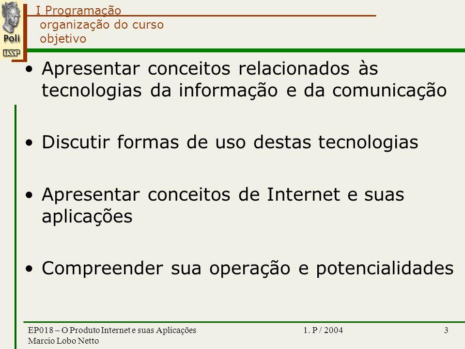 I Programação 1. P / 2004EP018 – O Produto Internet e suas Aplicações Marcio Lobo Netto 3 organização do curso objetivo Apresentar conceitos relaciona