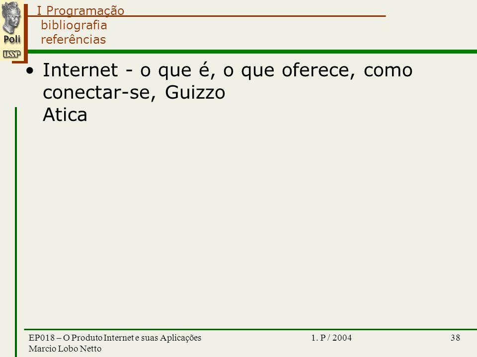 I Programação 1. P / 2004EP018 – O Produto Internet e suas Aplicações Marcio Lobo Netto 38 bibliografia referências Internet - o que é, o que oferece,