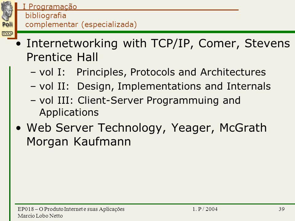 I Programação 1. P / 2004EP018 – O Produto Internet e suas Aplicações Marcio Lobo Netto 39 bibliografia complementar (especializada) Internetworking w