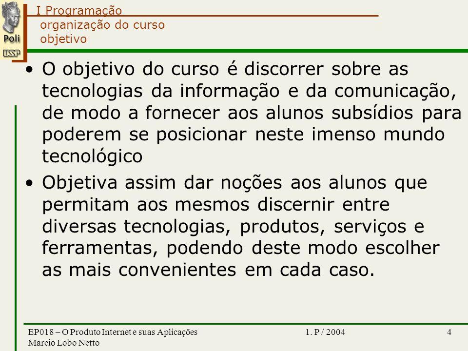 I Programação 1. P / 2004EP018 – O Produto Internet e suas Aplicações Marcio Lobo Netto 4 organização do curso objetivo O objetivo do curso é discorre