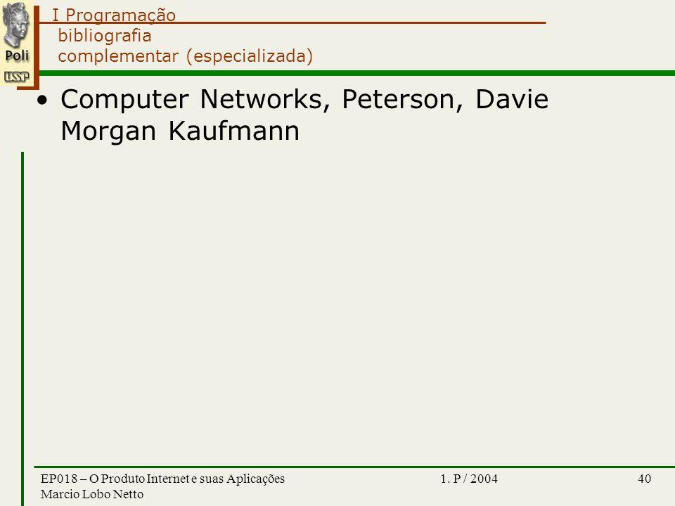 I Programação 1. P / 2004EP018 – O Produto Internet e suas Aplicações Marcio Lobo Netto 40 bibliografia complementar (especializada) Computer Networks