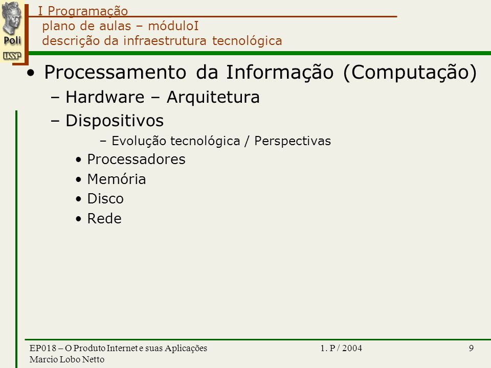 I Programação 1. P / 2004EP018 – O Produto Internet e suas Aplicações Marcio Lobo Netto 9 plano de aulas – móduloI descrição da infraestrutura tecnoló