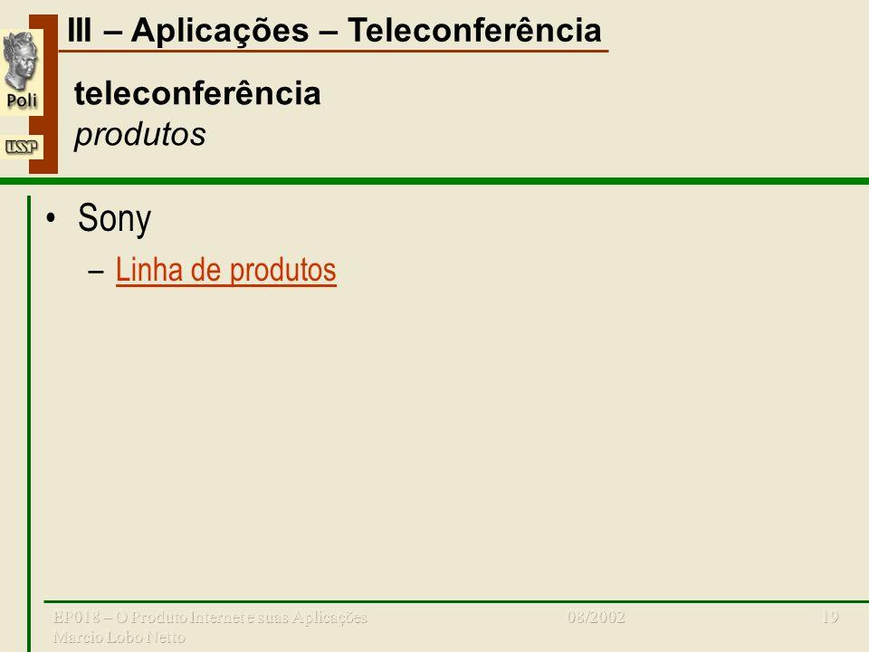 III – Aplicações – Teleconferência 08/2002EP018 – O Produto Internet e suas Aplicações Marcio Lobo Netto 19 teleconferência produtos Sony –Linha de produtosLinha de produtos