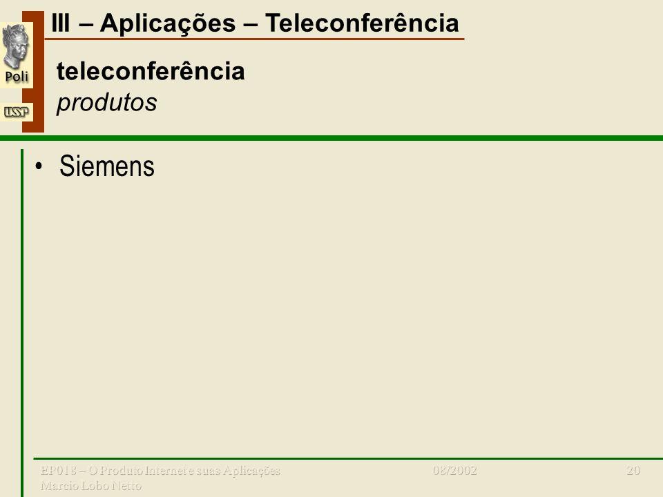 III – Aplicações – Teleconferência 08/2002EP018 – O Produto Internet e suas Aplicações Marcio Lobo Netto 20 teleconferência produtos Siemens