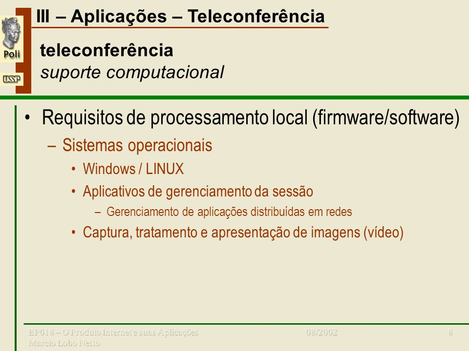 III – Aplicações – Teleconferência 08/2002EP018 – O Produto Internet e suas Aplicações Marcio Lobo Netto 8 teleconferência suporte computacional Requi