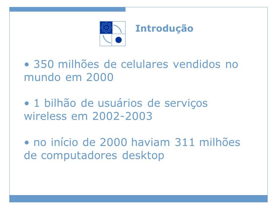 350 milhões de celulares vendidos no mundo em 2000 1 bilhão de usuários de serviços wireless em 2002-2003 no início de 2000 haviam 311 milhões de comp