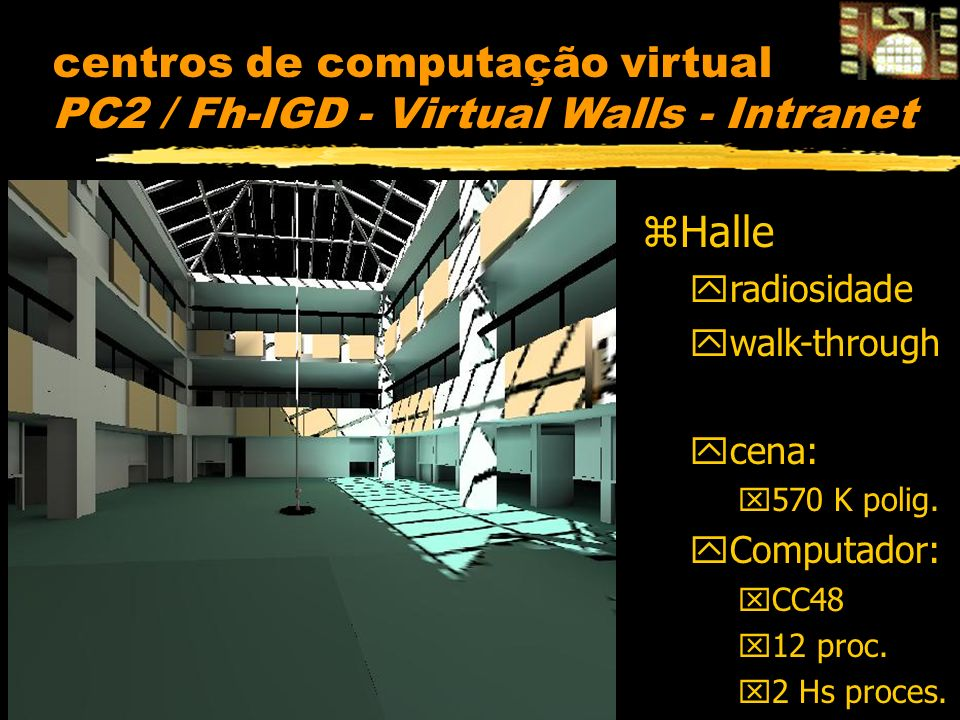 centros de computação virtual PC2 / Fh-IGD - Virtual Walls - Intranet zHalle yradiosidade ywalk-through ycena: x570 K polig.