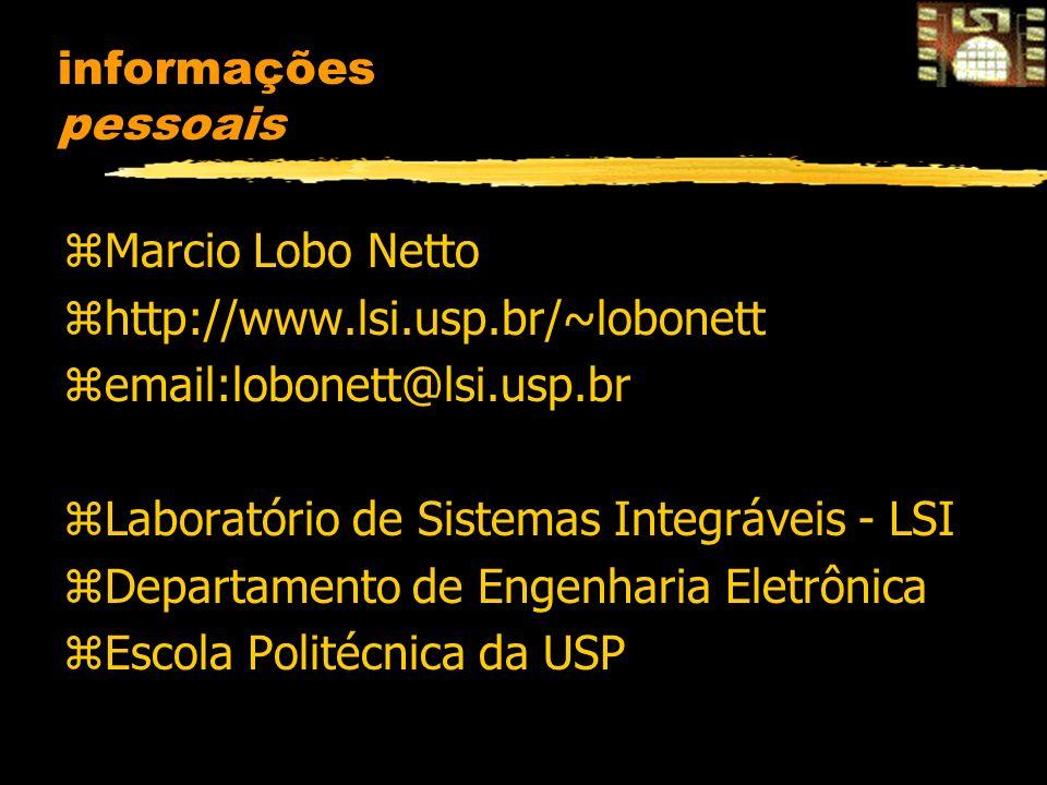 informações pessoais zMarcio Lobo Netto zhttp://www.lsi.usp.br/~lobonett zemail:lobonett@lsi.usp.br zLaboratório de Sistemas Integráveis - LSI zDepart