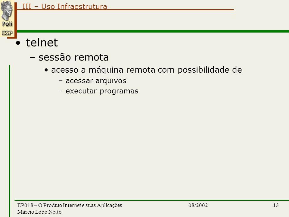 III – Uso Infraestrutura 08/2002EP018 – O Produto Internet e suas Aplicações Marcio Lobo Netto 13 telnet –sessão remota acesso a máquina remota com possibilidade de –acessar arquivos –executar programas
