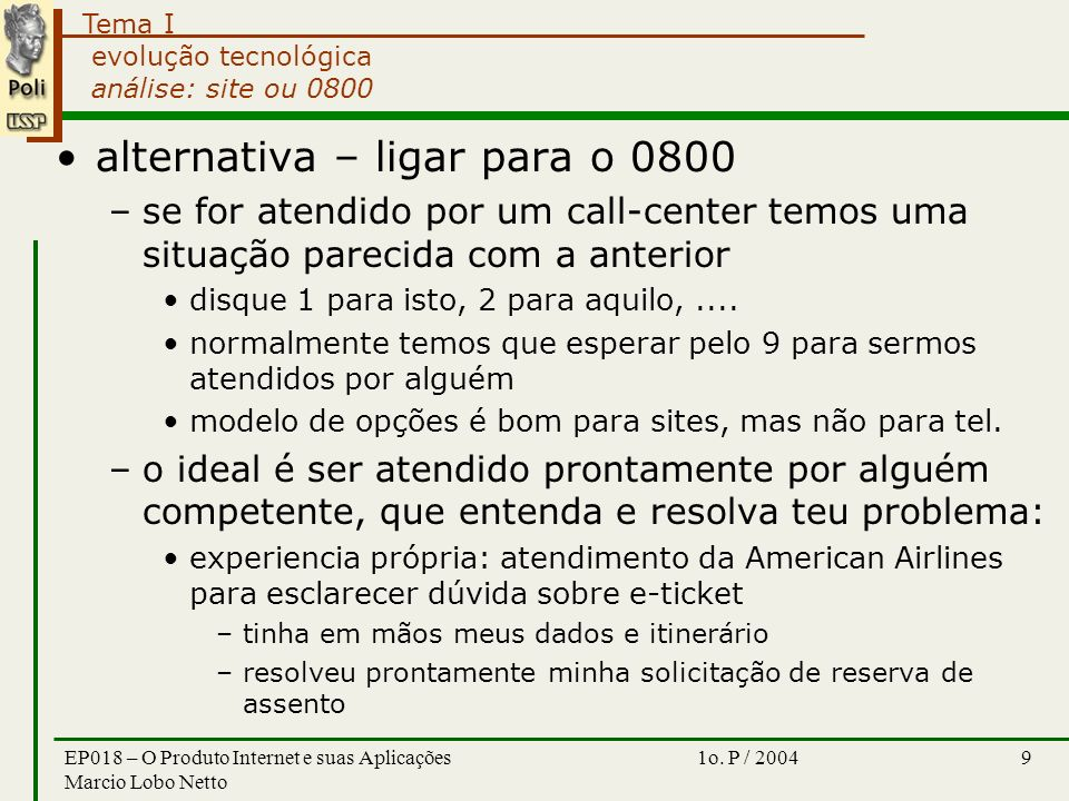 Tema I 1o. P / 2004EP018 – O Produto Internet e suas Aplicações Marcio Lobo Netto 9 evolução tecnológica análise: site ou 0800 alternativa – ligar par