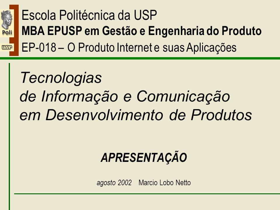 Apresentação Escola Politécnica da USP MBA EPUSP em Gestão e Engenharia do Produto EP-018 – O Produto Internet e suas Aplicações Tecnologias de Informação e Comunicação em Desenvolvimento de Produtos APRESENTAÇÃO agosto 2002 Marcio Lobo Netto