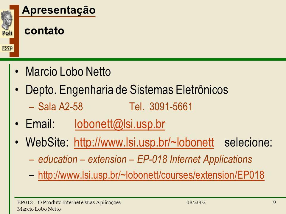Apresentação 08/2002EP018 – O Produto Internet e suas Aplicações Marcio Lobo Netto 9 contato Marcio Lobo Netto Depto.