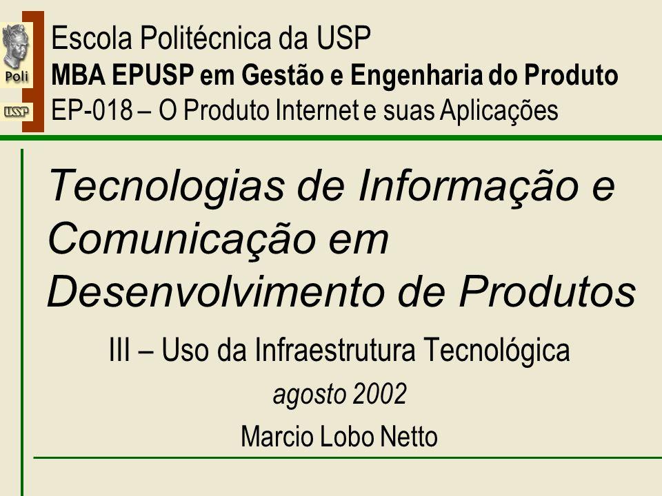 III – Uso da Infraestrutura Tecnológica Tecnologias de Informação e Comunicação em Desenvolvimento de Produtos III – Uso da Infraestrutura Tecnológica