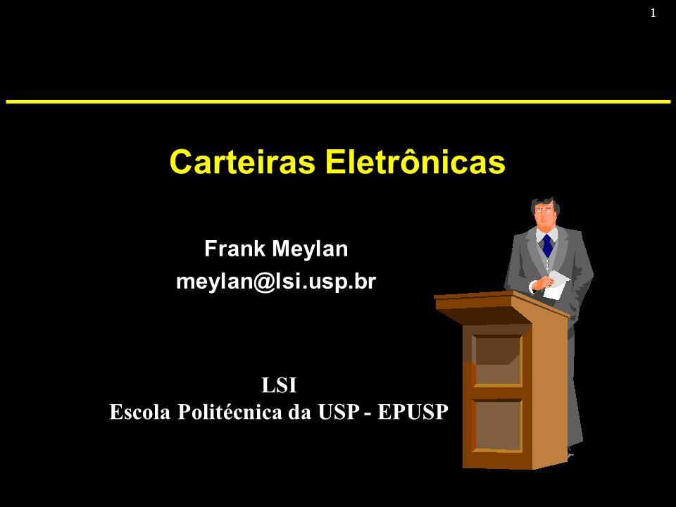 1 Carteiras Eletrônicas Frank Meylan meylan@lsi.usp.br LSI Escola Politécnica da USP - EPUSP