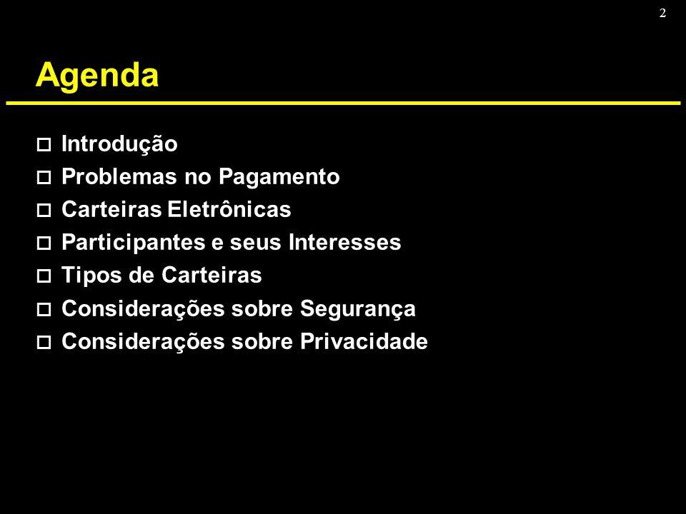 2 Agenda o Introdução o Problemas no Pagamento o Carteiras Eletrônicas o Participantes e seus Interesses o Tipos de Carteiras o Considerações sobre Se