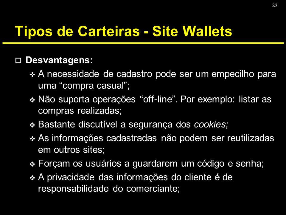 23 Tipos de Carteiras - Site Wallets o Desvantagens: v A necessidade de cadastro pode ser um empecilho para uma compra casual; v Não suporta operações