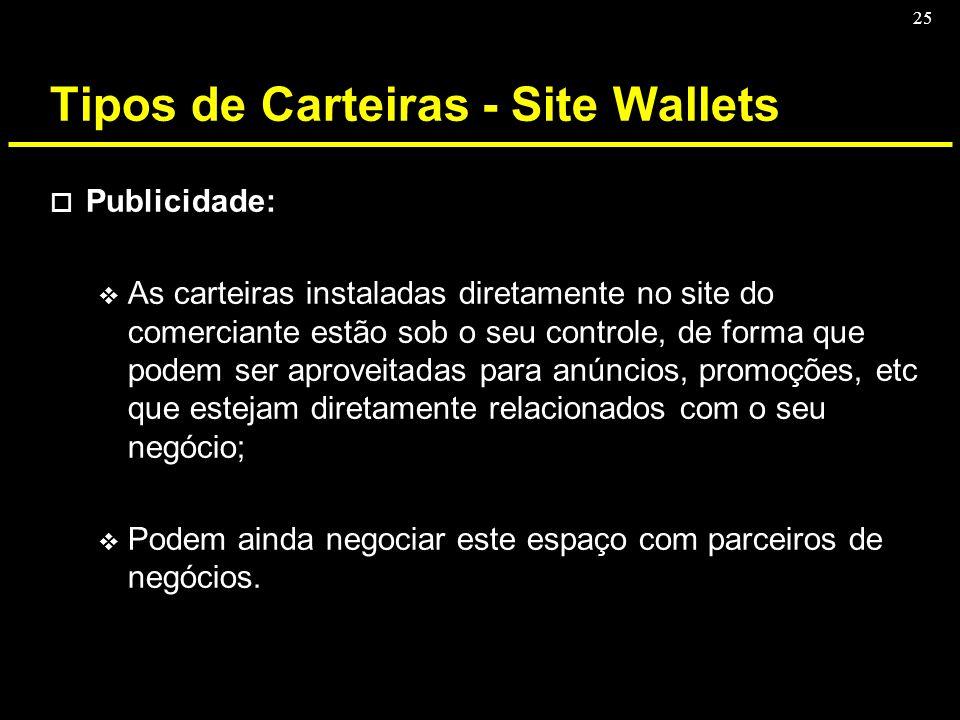 25 Tipos de Carteiras - Site Wallets o Publicidade: v As carteiras instaladas diretamente no site do comerciante estão sob o seu controle, de forma qu