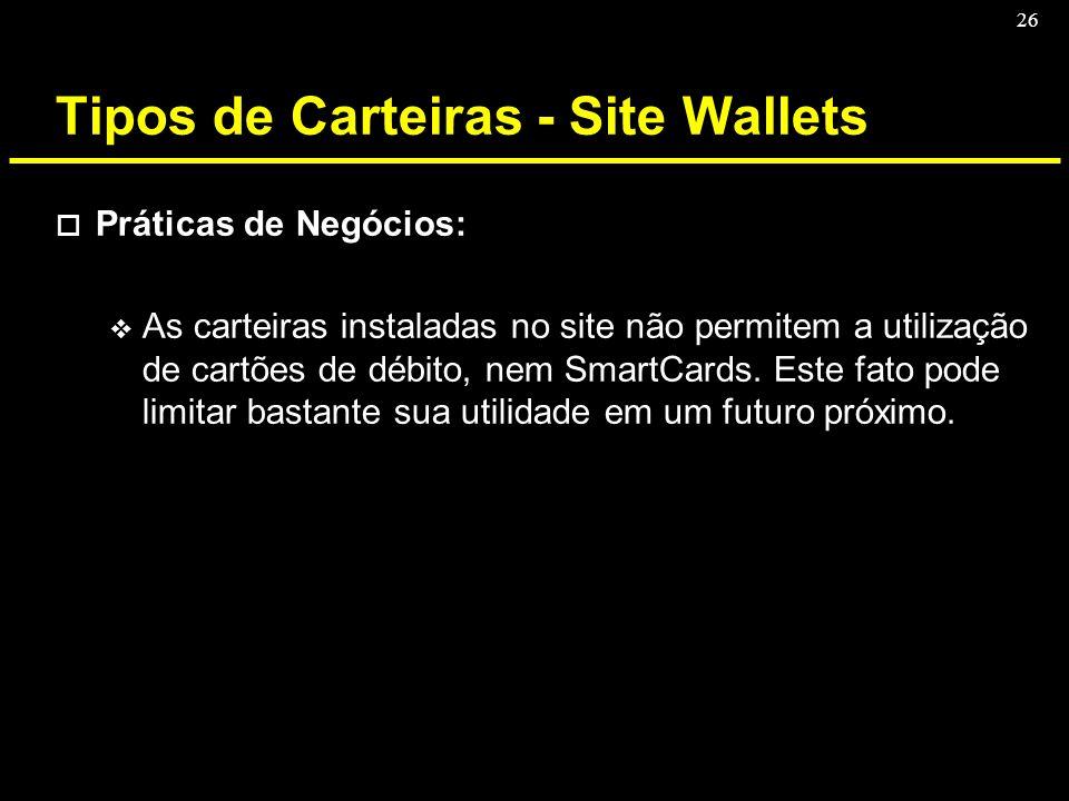 26 Tipos de Carteiras - Site Wallets o Práticas de Negócios: v As carteiras instaladas no site não permitem a utilização de cartões de débito, nem Sma
