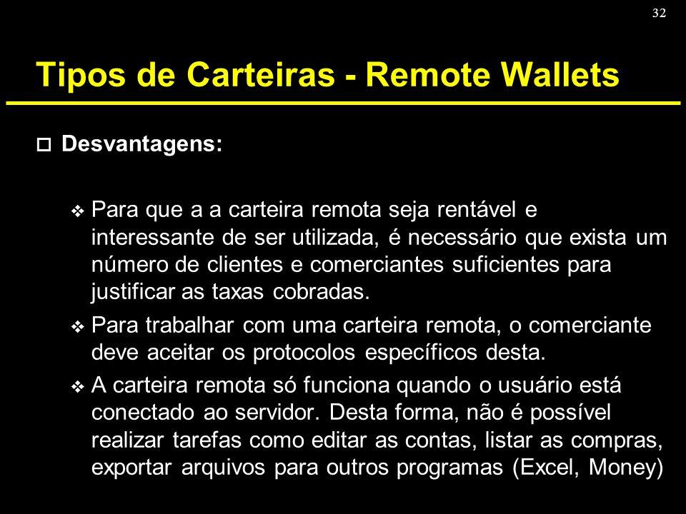 32 Tipos de Carteiras - Remote Wallets o Desvantagens: v Para que a a carteira remota seja rentável e interessante de ser utilizada, é necessário que