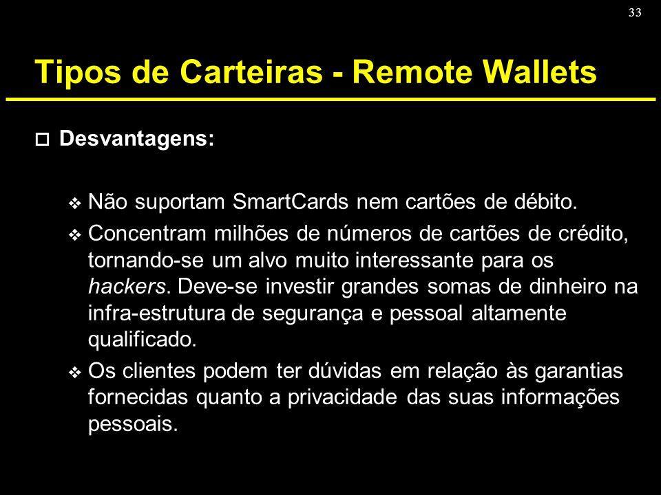 33 Tipos de Carteiras - Remote Wallets o Desvantagens: v Não suportam SmartCards nem cartões de débito. v Concentram milhões de números de cartões de