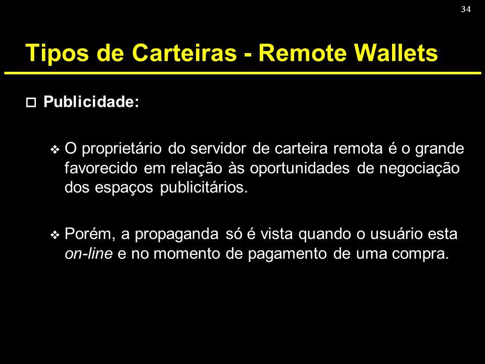 34 Tipos de Carteiras - Remote Wallets o Publicidade: v O proprietário do servidor de carteira remota é o grande favorecido em relação às oportunidade