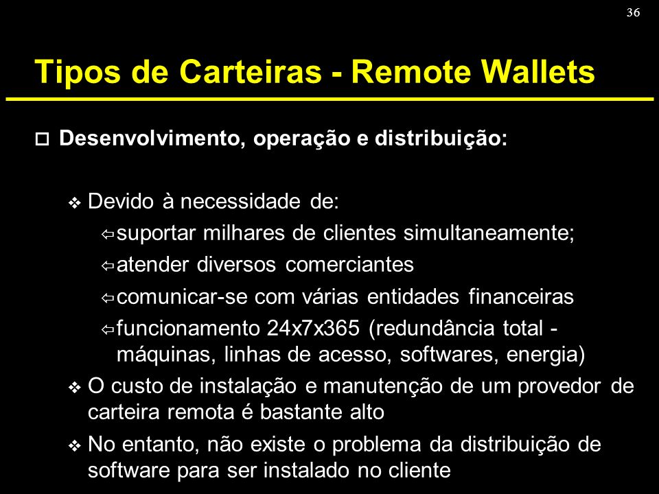 36 Tipos de Carteiras - Remote Wallets o Desenvolvimento, operação e distribuição: v Devido à necessidade de: ï suportar milhares de clientes simultan