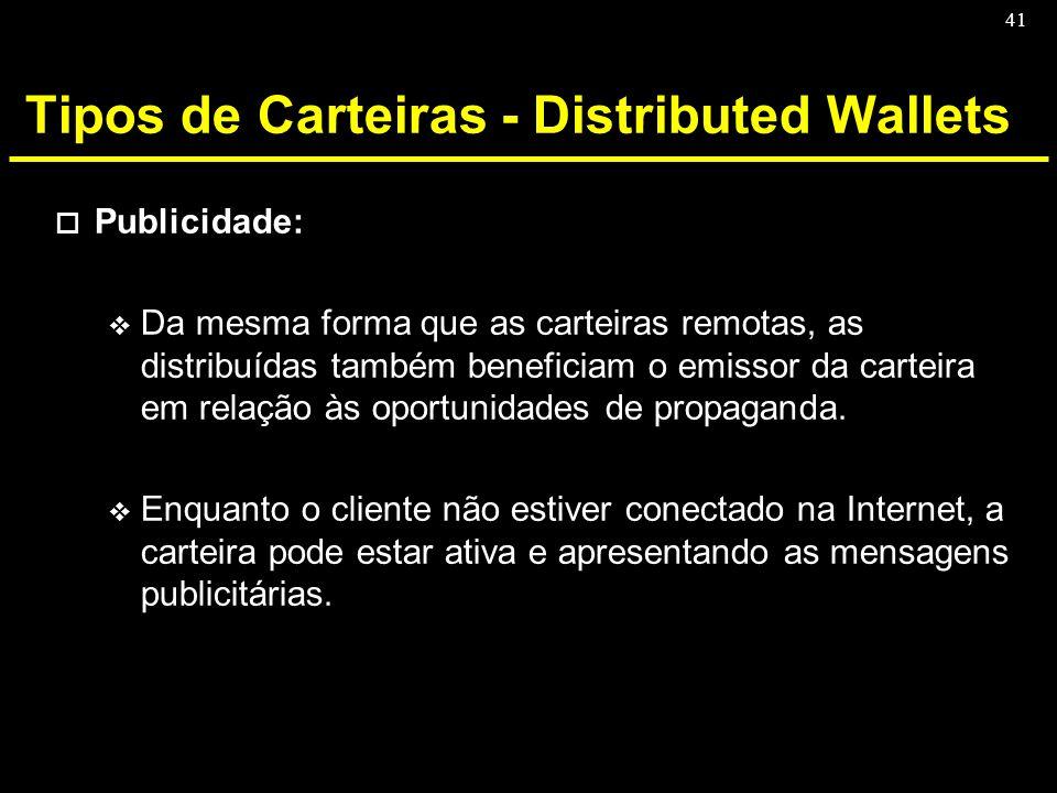 41 Tipos de Carteiras - Distributed Wallets o Publicidade: v Da mesma forma que as carteiras remotas, as distribuídas também beneficiam o emissor da c