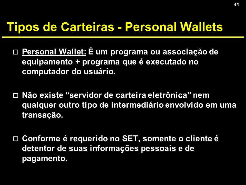 45 Tipos de Carteiras - Personal Wallets o Personal Wallet: É um programa ou associação de equipamento + programa que é executado no computador do usu