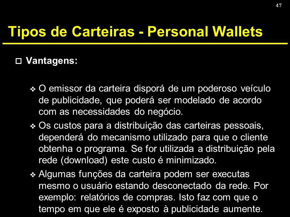 47 Tipos de Carteiras - Personal Wallets o Vantagens: v O emissor da carteira disporá de um poderoso veículo de publicidade, que poderá ser modelado d