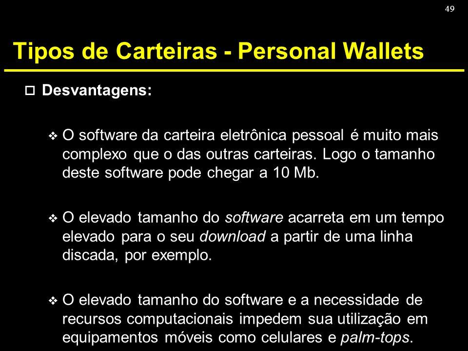 49 Tipos de Carteiras - Personal Wallets o Desvantagens: v O software da carteira eletrônica pessoal é muito mais complexo que o das outras carteiras.